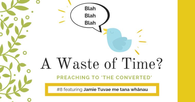 """Preaching to """"The Converted"""" #8: Jamie Tuvae me tana whānau"""