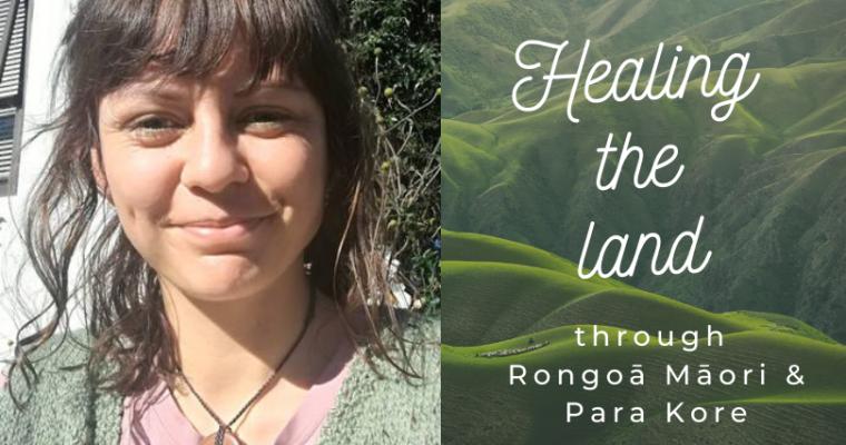 Podcast 23: Tyne-Marie Nelson: Healing the land through Rongoā Māori and Para Kore