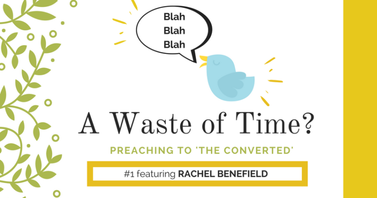 "Preaching to ""the Converted"" #1: Rachel Benefield"