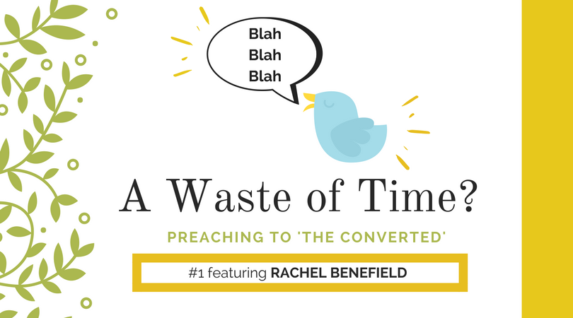 """Preaching to """"the Converted"""" #1: Rachel Benefield"""