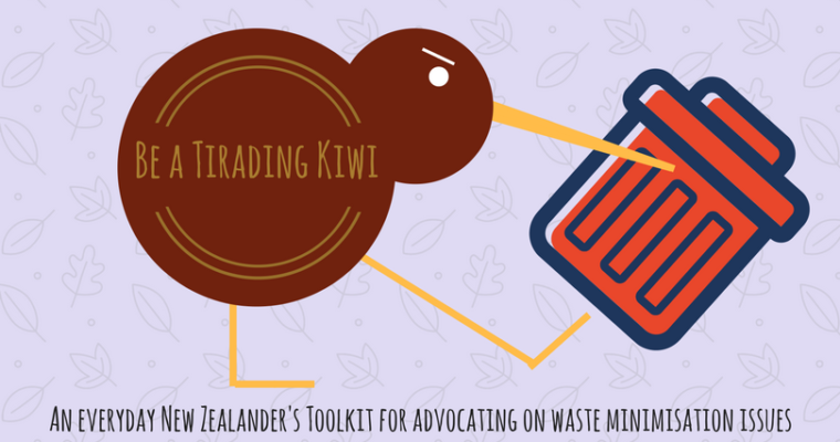 Be a Tirading Kiwi: An everyday New Zealander's toolkit for advocating on waste minimisation issues