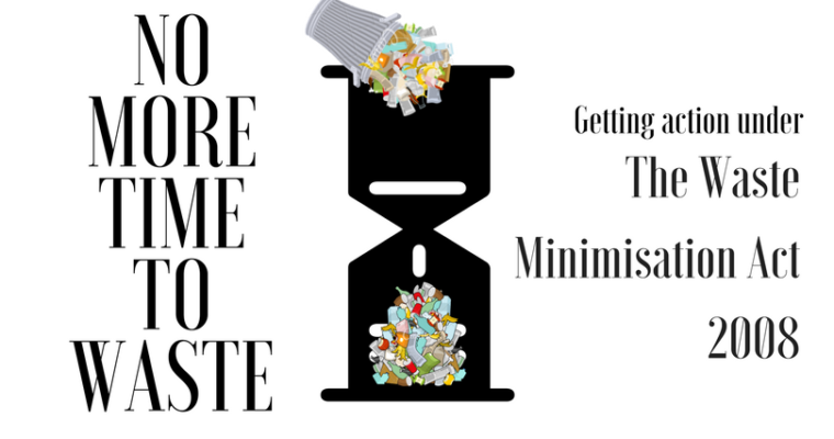 No More Time to Waste: Getting Action under the Waste Minimisation Act 2008!