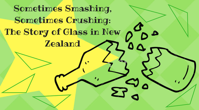 Sometimes Smashing, Sometimes Crushing: The story of glass in New Zealand