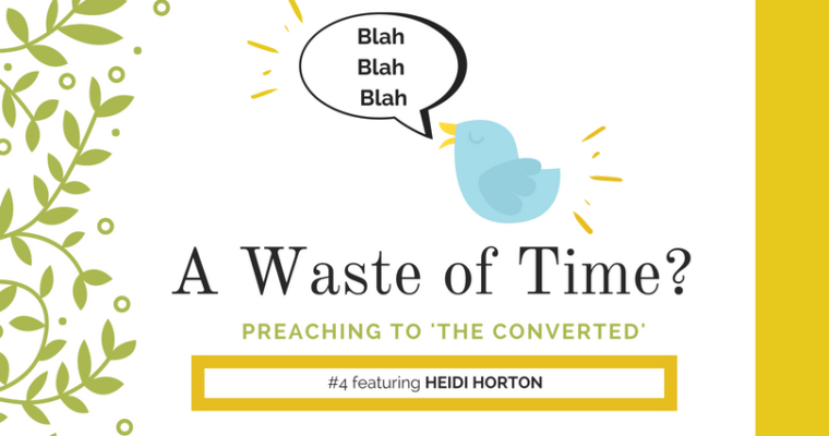 "Preaching to ""the Converted"" #4: Heidi Horton"