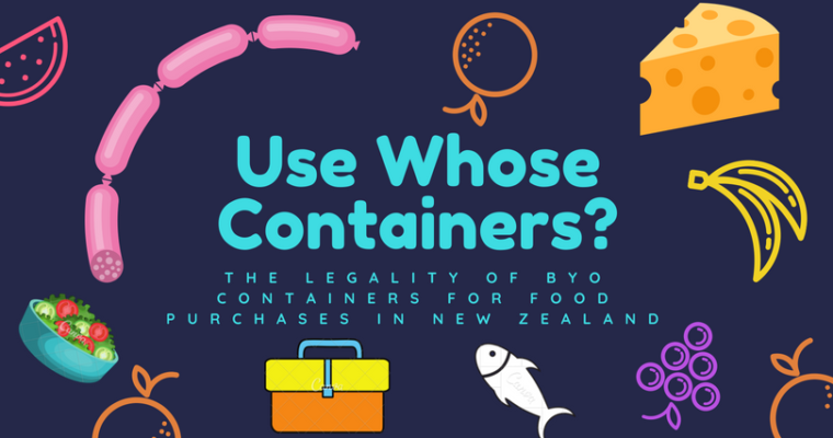 Use Whose Containers? The Legality of BYO containers for Food Purchases in New Zealand