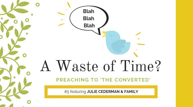 "Preaching to ""the Converted"" #5: Julie Cederman & Family"