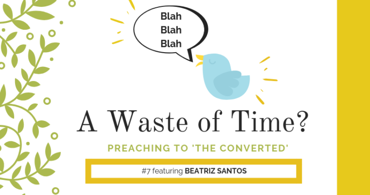 "Preaching to ""the Converted"" #7: Beatriz Santos"