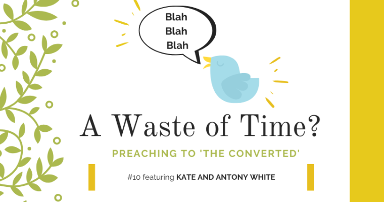 "Preaching to ""The Converted"" #10: Kate and Antony White"