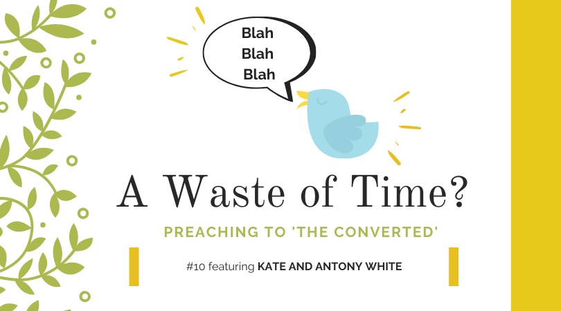 """Preaching to """"The Converted"""" #10: Kate and Antony White"""