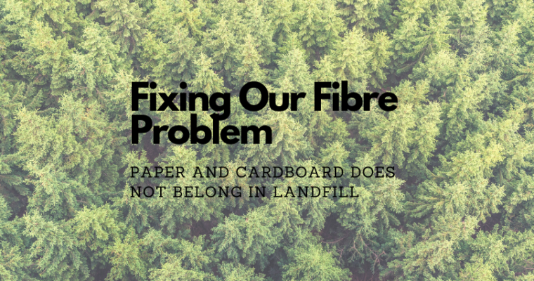 Fixing our Fibre Problem: Paper and Cardboard Does Not Belong in Landfill