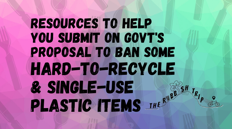 Resources to Help You Submit on Govt's Proposal to Ban some Hard-to-Recycle and Single-Use Plastic Items